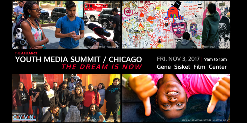 ALLIANCE YOUTH MEDIA SUMMIT CHICAGO: The Dream Is Now Fri, Nov 3, 9AM to 1PM Gene Siskel Film Center