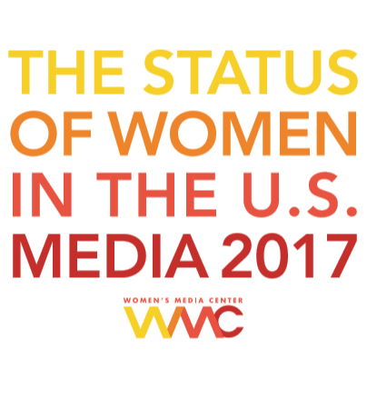 THE STATUS OF WOMEN IN THE U.S. MEDIA 2017